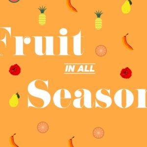 Fruit in all Season – Goodness