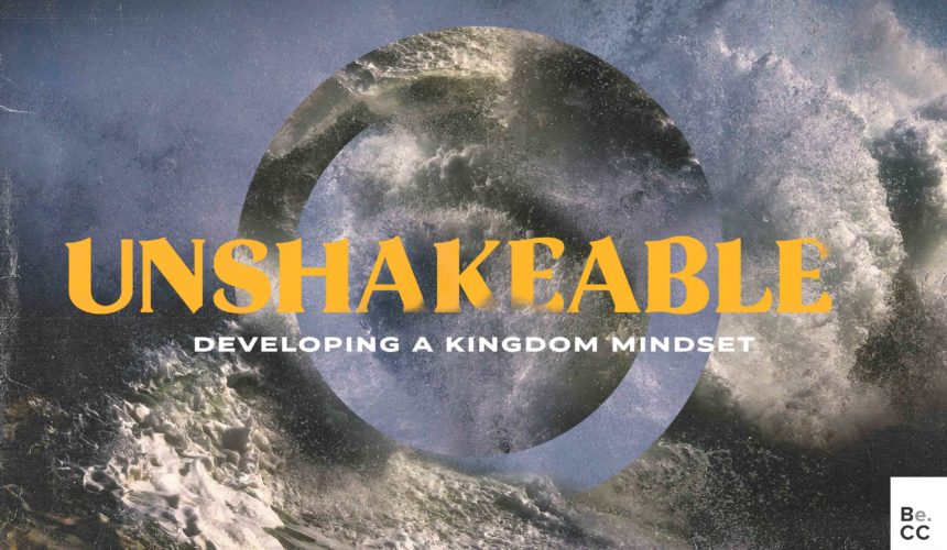 Unshakable- Developing a Kingdom Mindset