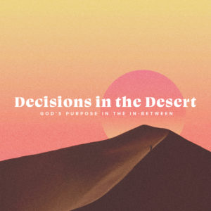 Decisions In The Desert-Trusting God – Waiting? Why?What?How?When?