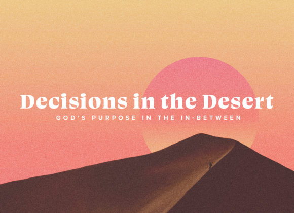 Decisions In The Desert – Trusting God – Having a firm foundation.