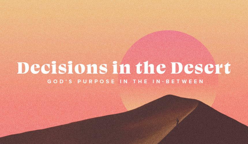 Descisions In The Desert – Trusting God – Gods Deliverance